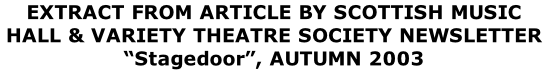 "EXTRACT FROM ARTICLE BY SCOTTISH MUSIC HALL & VARIETY THEATRE SOCIETY NEWSLETTER ""Stagedoor"", AUTUMN 2003"
