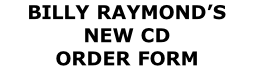 BILLY RAYMOND'S NEW CD ORDER FORM
